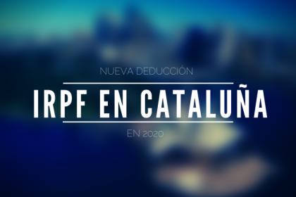 Nueva deducción del IRPF en Cataluña en 2020